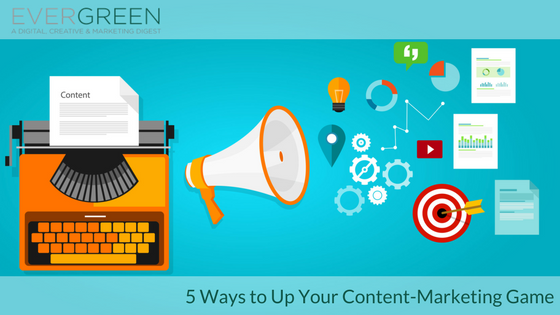 5 Ways to Up Your Content-Marketing Game.png