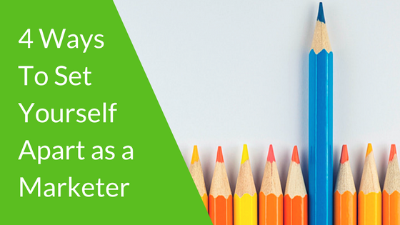 4 Ways to Set Yourself Apart as a Marketer.png