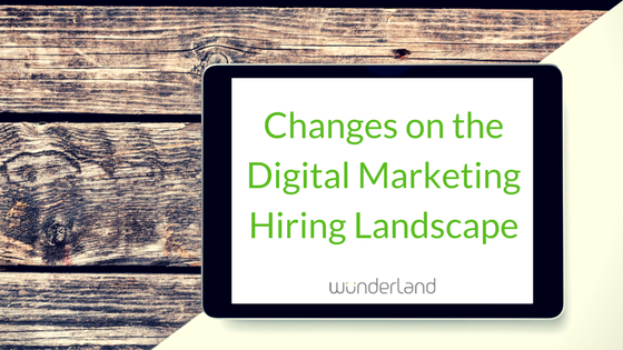 Changes on the Digital Marketing Hiring Landscape