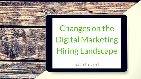 Changes on the Digital Marketing Hiring Landscape