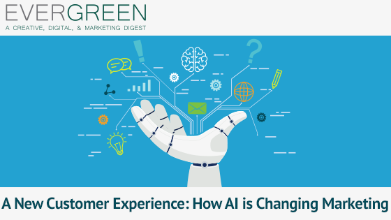 A New Customer Experience: How AI is Changing Marketing