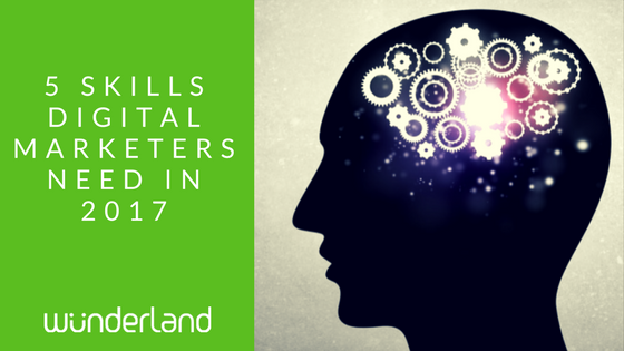 5 Skills Digital Marketers Need in 2017.png