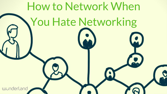 How To Network When You Hate Networking