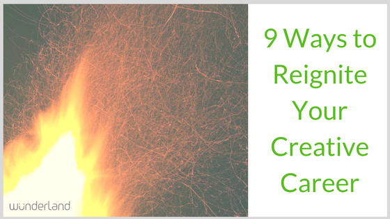 9 Ways to Reignite Your Creative Career