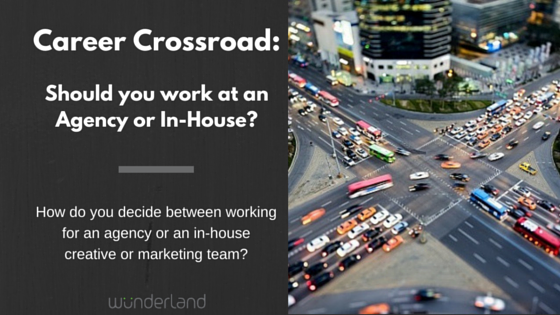 Career Crossroad: Should you work at an Agency or In-House?