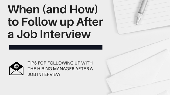 follow up after a job interview interview tips when_and_how_to_follow_up_after_a_job_interviewpng